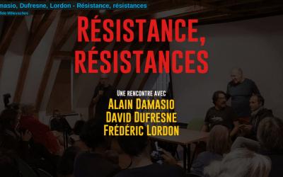 Damasio, Dufresne, Lordon, Quadruppani : Résistance, résistances