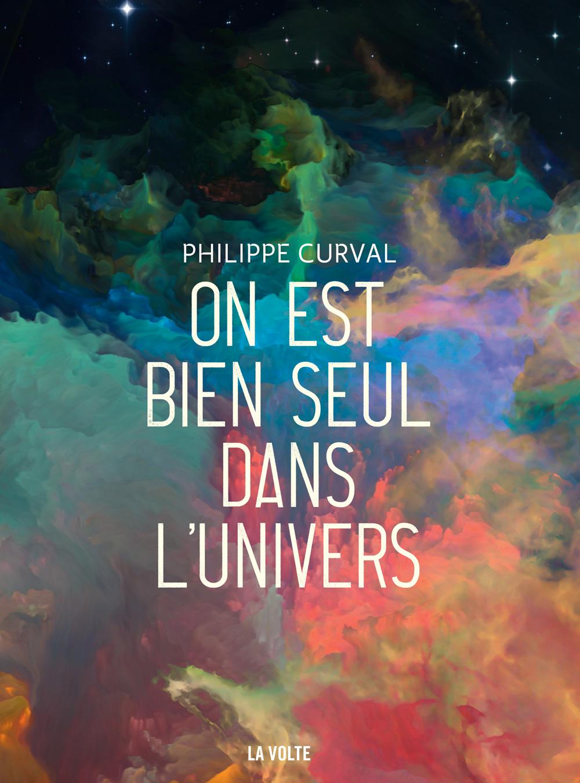 On est bien seul dans l'univers - Philippe Curval